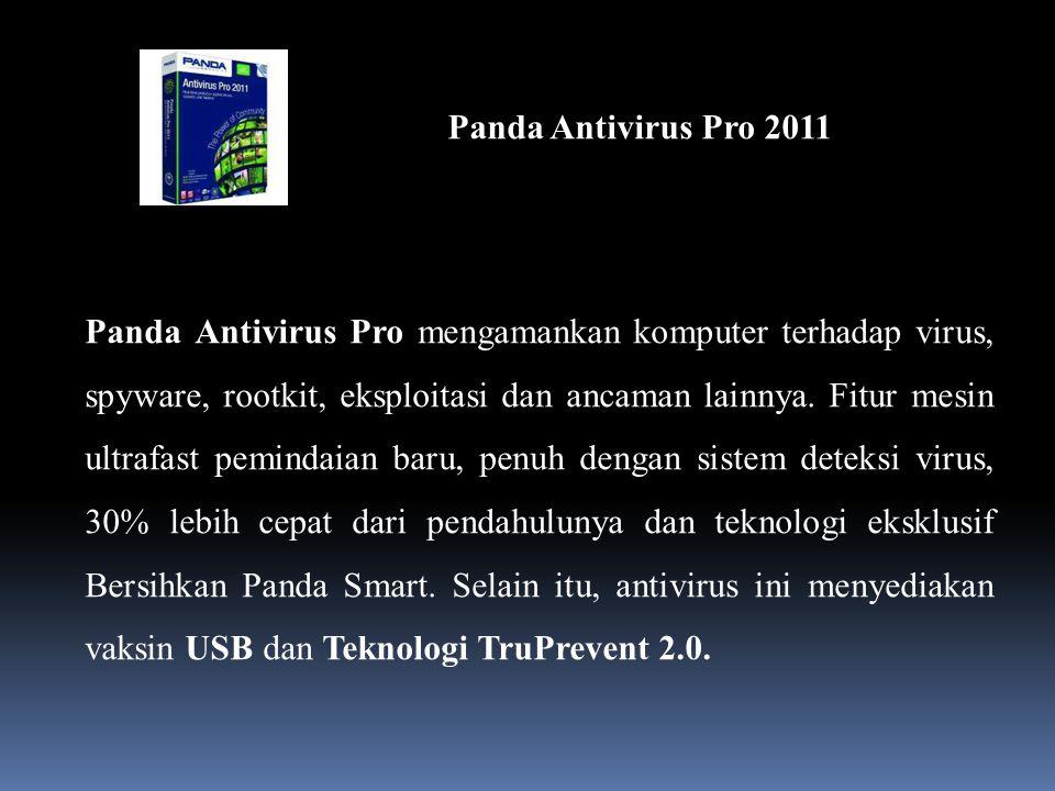 Panda Antivirus Pro 2011 Panda Antivirus Pro mengamankan komputer terhadap virus, spyware, rootkit, eksploitasi dan ancaman lainnya.