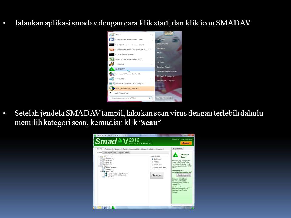 Jalankan aplikasi smadav dengan cara klik start, dan klik icon SMADAV Setelah jendela SMADAV tampil, lakukan scan virus dengan terlebih dahulu memilih kategori scan, kemudian klik scan
