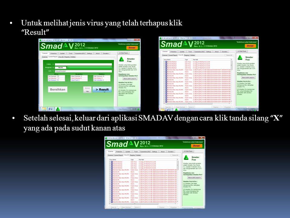 Untuk melihat jenis virus yang telah terhapus klik Result Setelah selesai, keluar dari aplikasi SMADAV dengan cara klik tanda silang X yang ada pada sudut kanan atas