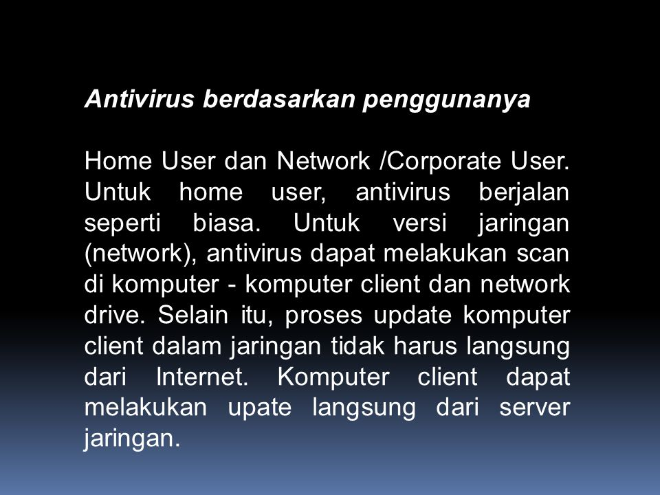 Antivirus berdasarkan penggunanya Home User dan Network /Corporate User.