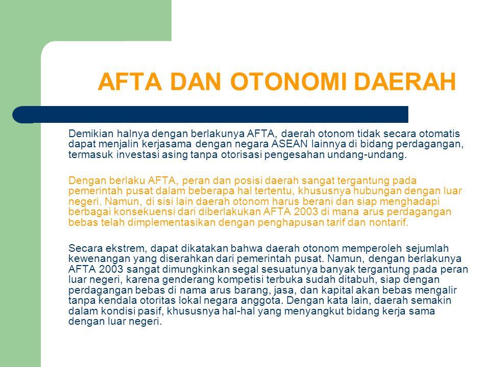 AFTA DAN OTONOMI DAERAH Demikian halnya dengan berlakunya AFTA, daerah otonom tidak secara otomatis dapat menjalin kerjasama dengan negara ASEAN lainn
