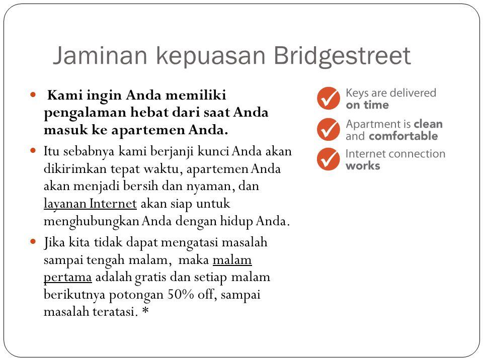 Jaminan kepuasan Bridgestreet Kami ingin Anda memiliki pengalaman hebat dari saat Anda masuk ke apartemen Anda. Itu sebabnya kami berjanji kunci Anda