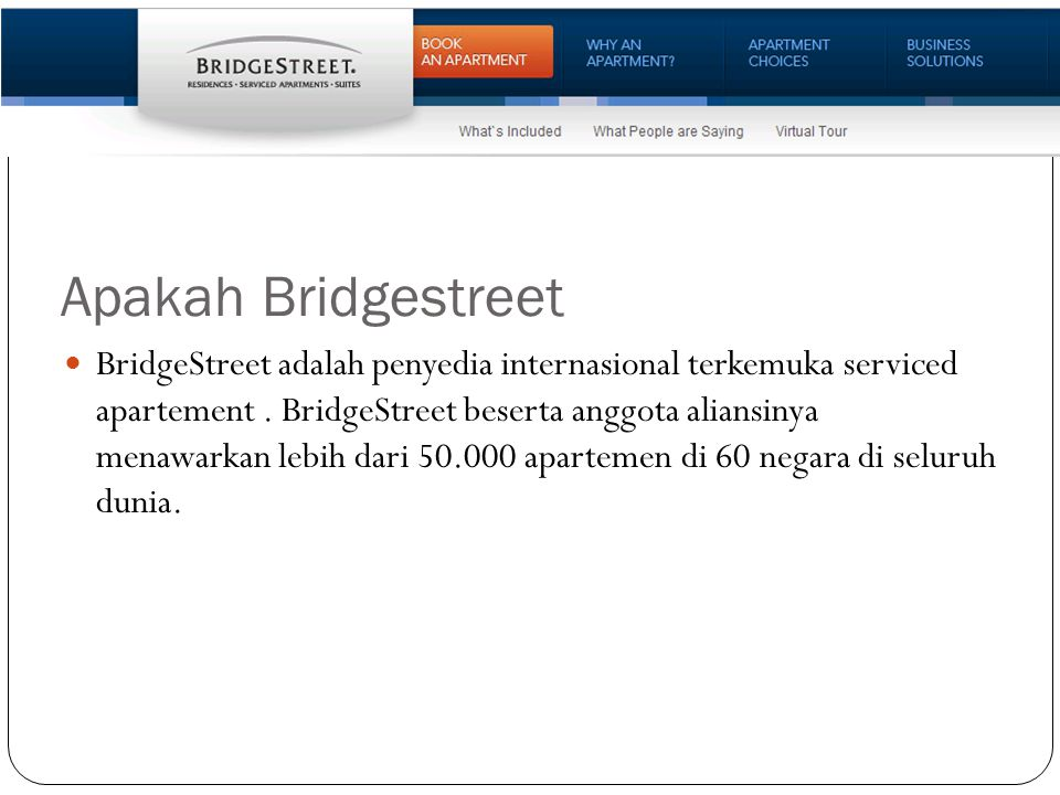 Apakah Bridgestreet BridgeStreet adalah penyedia internasional terkemuka serviced apartement. BridgeStreet beserta anggota aliansinya menawarkan lebih
