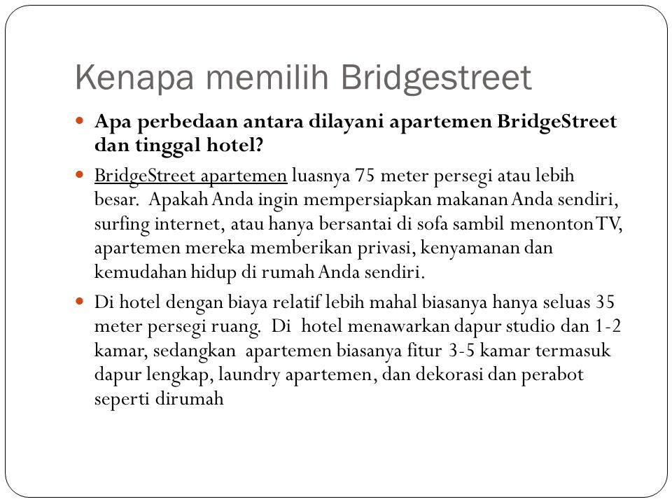 Kenapa memilih Bridgestreet Apa perbedaan antara dilayani apartemen BridgeStreet dan tinggal hotel? BridgeStreet apartemen luasnya 75 meter persegi at