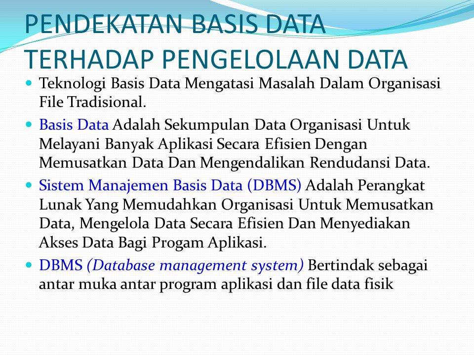 PENDEKATAN BASIS DATA TERHADAP PENGELOLAAN DATA Teknologi Basis Data Mengatasi Masalah Dalam Organisasi File Tradisional. Basis Data Adalah Sekumpulan