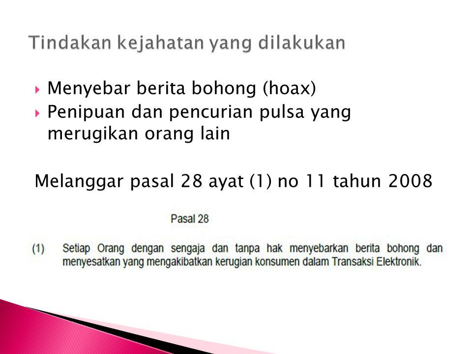  Menyebar berita bohong (hoax)  Penipuan dan pencurian pulsa yang merugikan orang lain Melanggar pasal 28 ayat (1) no 11 tahun 2008