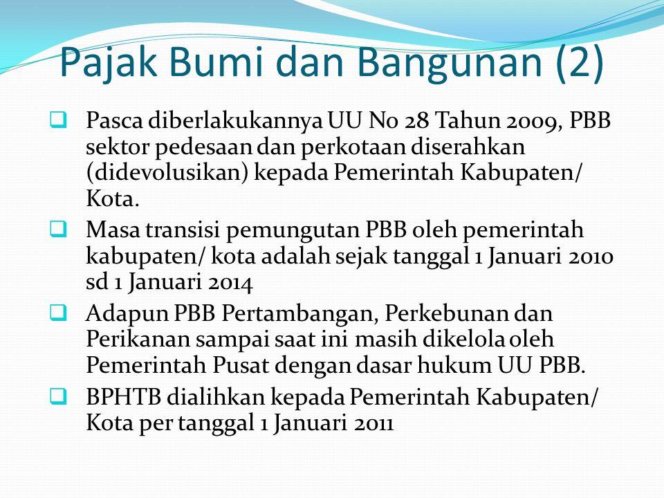 Pajak Bumi dan Bangunan (2)  Pasca diberlakukannya UU No 28 Tahun 2009, PBB sektor pedesaan dan perkotaan diserahkan (didevolusikan) kepada Pemerintah Kabupaten/ Kota.
