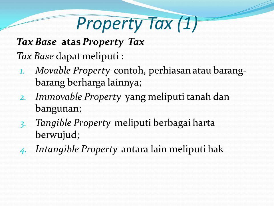 Tax Base atas Property Tax Tax Base dapat meliputi : 1.