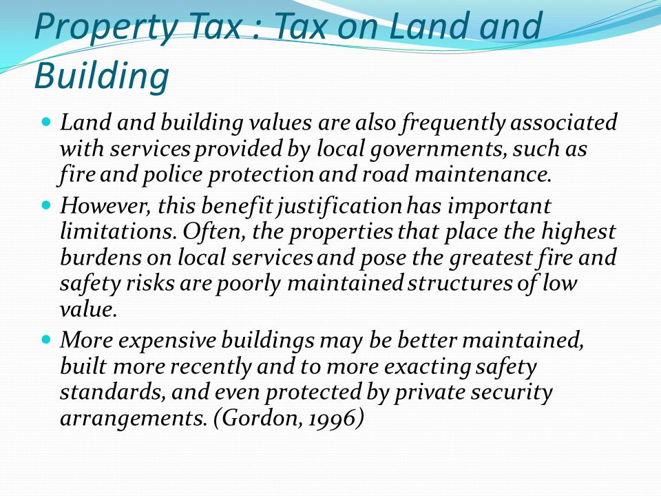 Land and building values are also frequently associated with services provided by local governments, such as fire and police protection and road maint