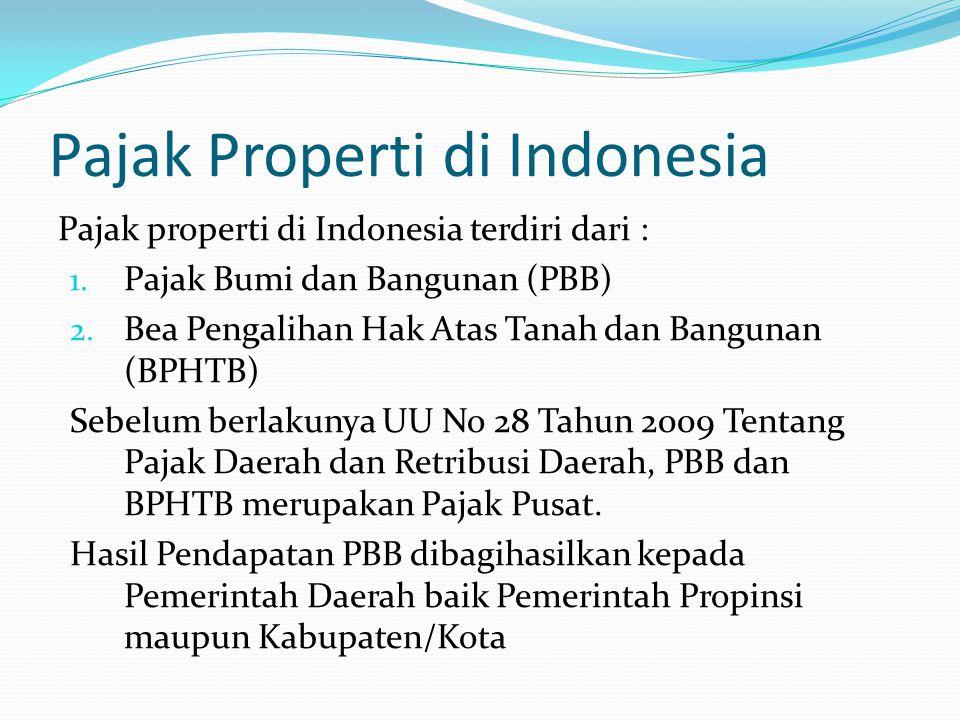 Pajak properti di Indonesia terdiri dari : 1.Pajak Bumi dan Bangunan (PBB) 2.