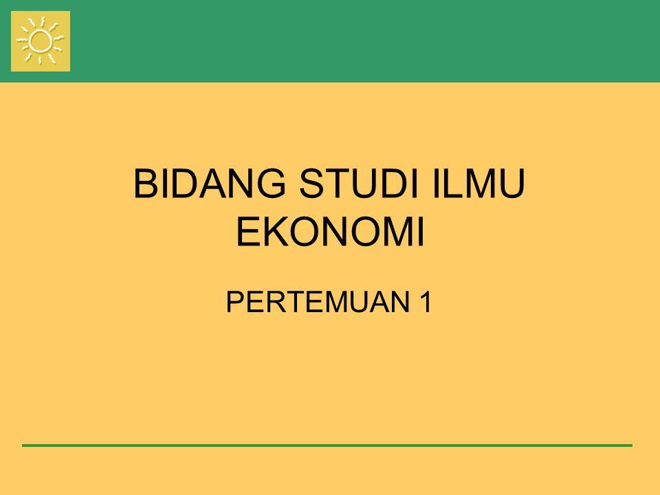BIDANG STUDI ILMU EKONOMI PERTEMUAN 1