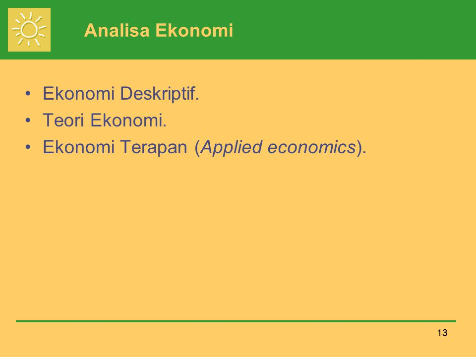 13 Analisa Ekonomi Ekonomi Deskriptif. Teori Ekonomi. Ekonomi Terapan (Applied economics).