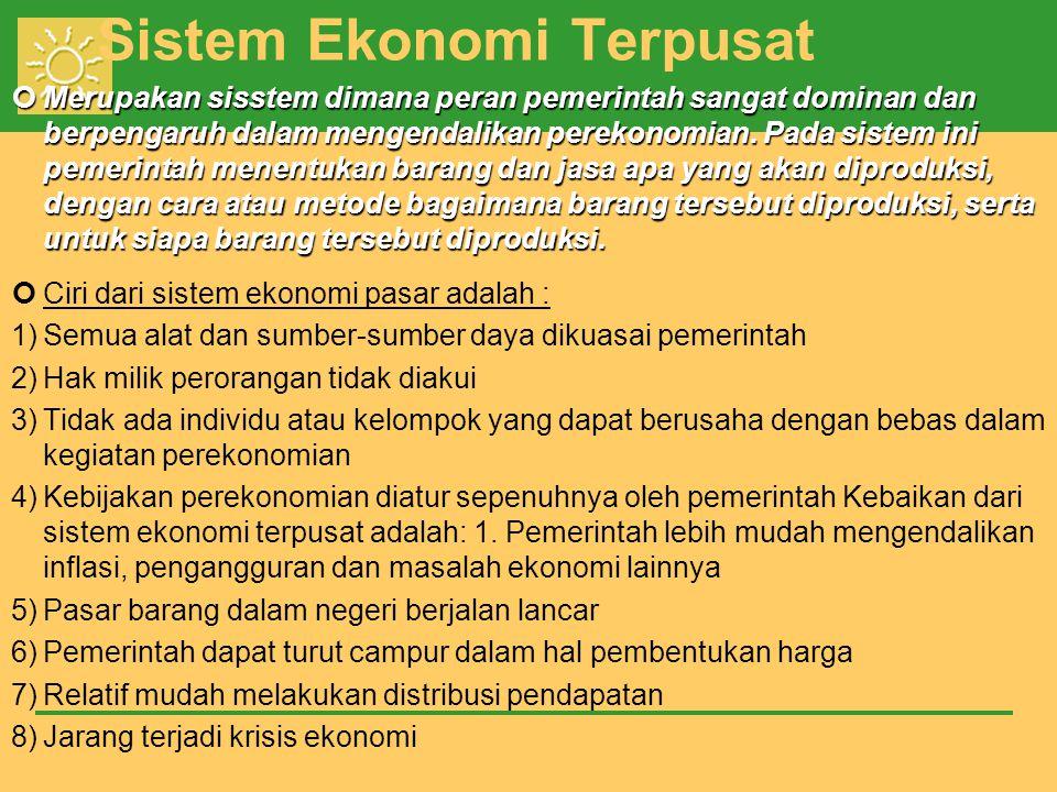 Sistem Ekonomi Terpusat Merupakan sisstem dimana peran pemerintah sangat dominan dan berpengaruh dalam mengendalikan perekonomian.
