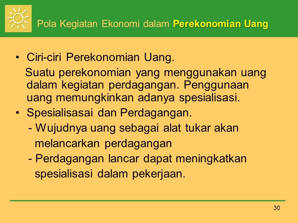30 Perekonomian Uang Pola Kegiatan Ekonomi dalam Perekonomian Uang Ciri-ciri Perekonomian Uang.