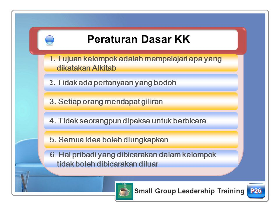 Small Group Leadership Training P26P26 P26P26 Peraturan Dasar KK 1. Tujuan kelompok adalah mempelajari apa yang dikatakan Alkitab 2. Tidak ada pertany