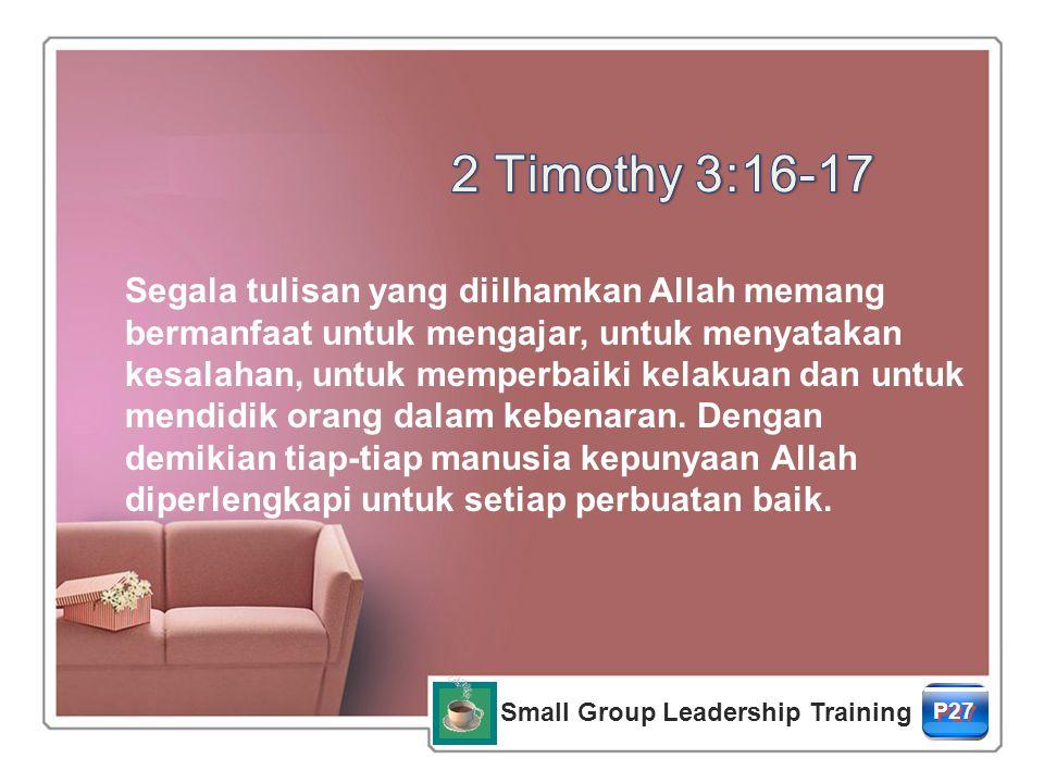 P27 Segala tulisan yang diilhamkan Allah memang bermanfaat untuk mengajar, untuk menyatakan kesalahan, untuk memperbaiki kelakuan dan untuk mendidik orang dalam kebenaran.