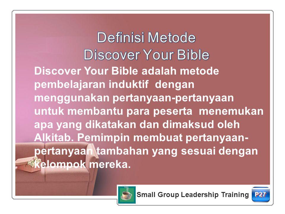 Small Group Leadership Training P27 Discover Your Bible adalah metode pembelajaran induktif dengan menggunakan pertanyaan-pertanyaan untuk membantu para peserta menemukan apa yang dikatakan dan dimaksud oleh Alkitab.