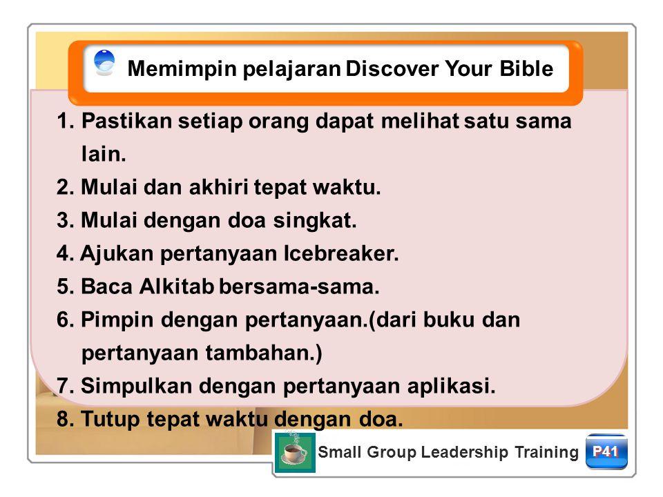 Small Group Leadership Training P41 Memimpin pelajaran Discover Your Bible  Pastikan setiap orang dapat melihat satu sama lain.