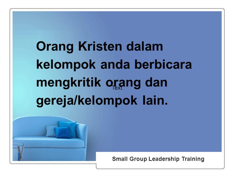 48 Small Group Leadership Training Text Orang Kristen dalam kelompok anda berbicara mengkritik orang dan gereja/kelompok lain.