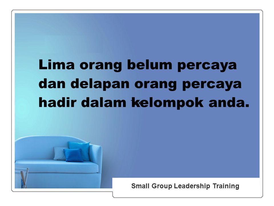 51 Small Group Leadership Training Text Lima orang belum percaya dan delapan orang percaya hadir dalam kelompok anda.