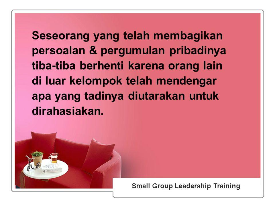 52 Small Group Leadership Training Seseorang yang telah membagikan persoalan & pergumulan pribadinya tiba-tiba berhenti karena orang lain di luar kelompok telah mendengar apa yang tadinya diutarakan untuk dirahasiakan.