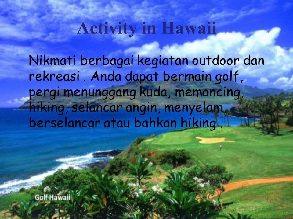 Activity in Hawaii Nikmati berbagai kegiatan outdoor dan rekreasi.