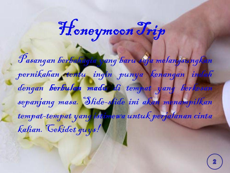 Honeymoon Trip Pasangan berbahagia yang baru saja melangsungkan pernikahan tentu ingin punya kenangan indah dengan berbulan madu di tempat yang berkesan sepanjang masa.