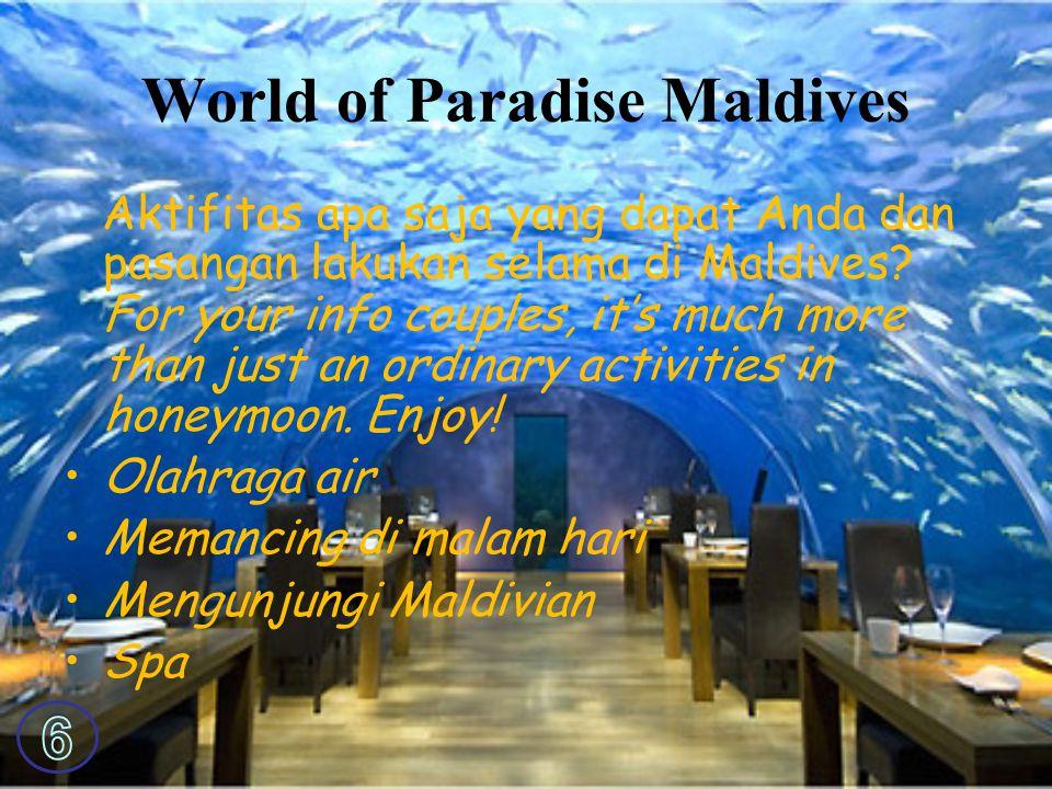 World of Paradise Maldives Aktifitas apa saja yang dapat Anda dan pasangan lakukan selama di Maldives.