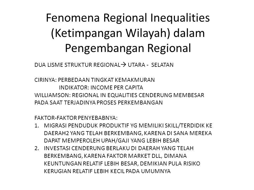 Fenomena Regional Inequalities (Ketimpangan Wilayah) dalam Pengembangan Regional DUA LISME STRUKTUR REGIONAL  UTARA - SELATAN CIRINYA: PERBEDAAN TING