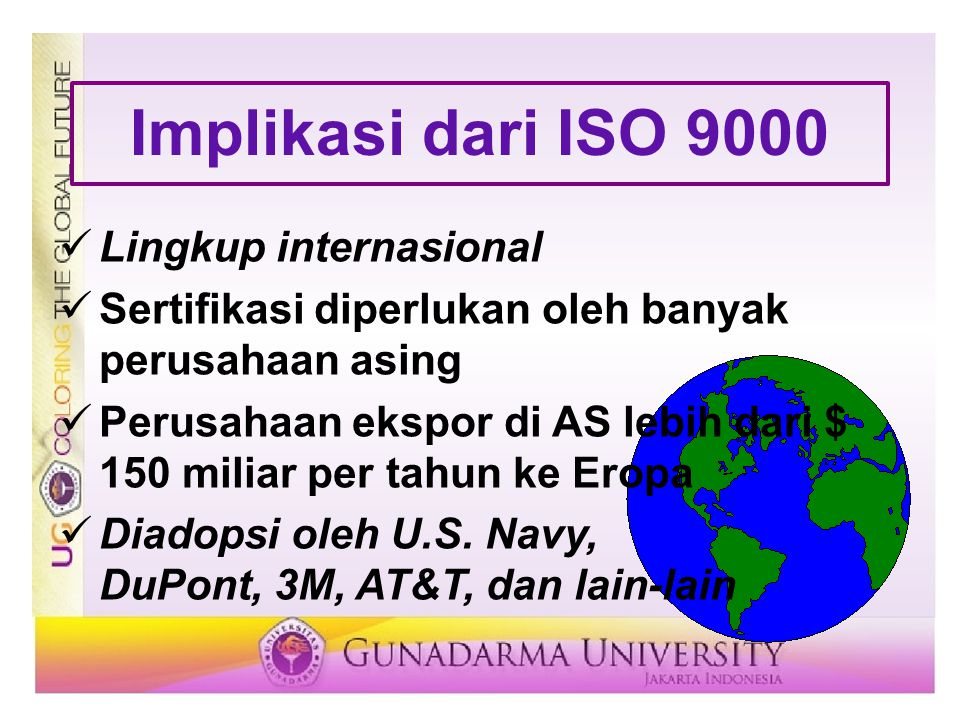 Implikasi dari ISO 9000 Lingkup internasional Sertifikasi diperlukan oleh banyak perusahaan asing Perusahaan ekspor di AS lebih dari $ 150 miliar per