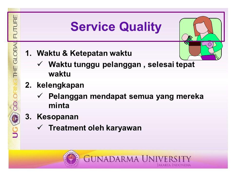 4.Consistency Tingkat layanan yang sama untuk semua pelanggan 5.Accessibility & Convenience Kemudahan pelayanan memperoleh 6.Accuracy Dilakukan secara tepat 7.Responsiveness Reaksi terhadap situasi yang tidak biasa Service Quality