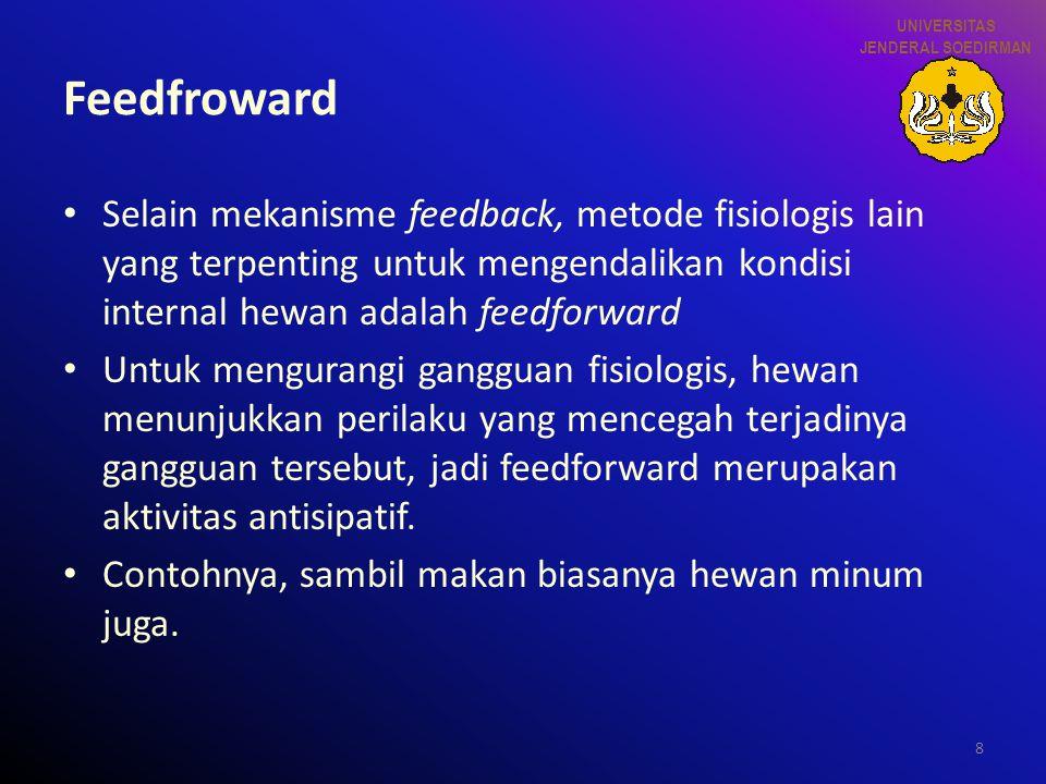 8 Feedfroward Selain mekanisme feedback, metode fisiologis lain yang terpenting untuk mengendalikan kondisi internal hewan adalah feedforward Untuk me