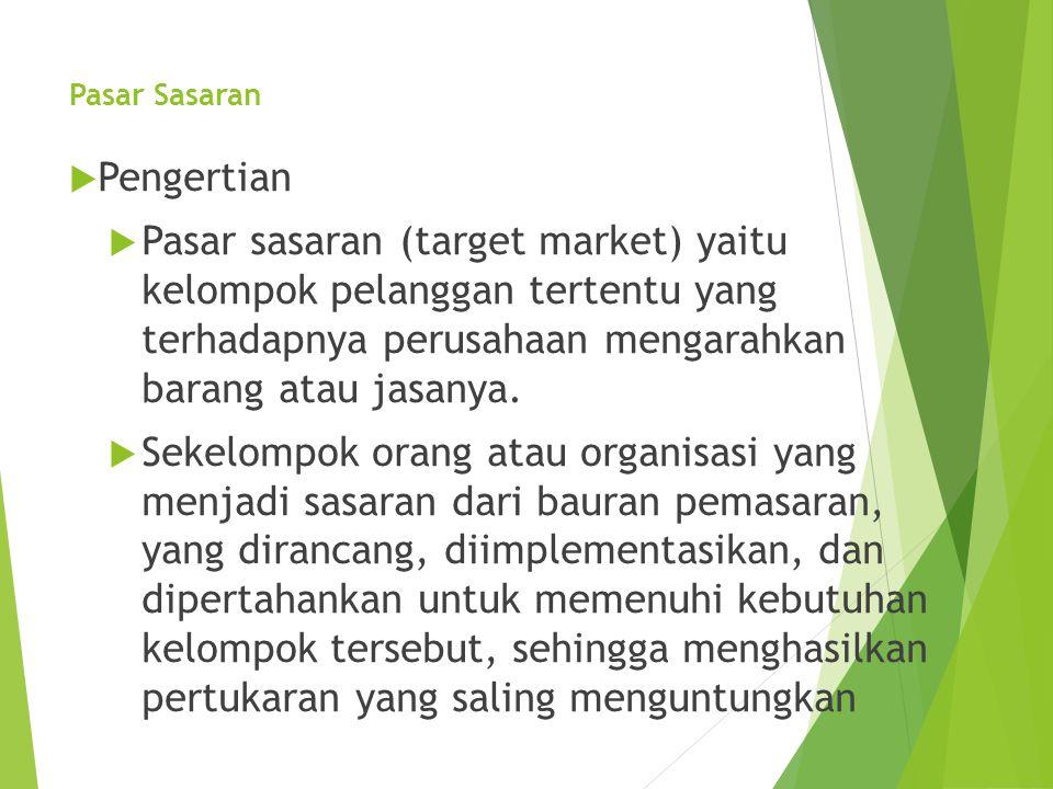 Pasar Sasaran  Pengertian  Pasar sasaran (target market) yaitu kelompok pelanggan tertentu yang terhadapnya perusahaan mengarahkan barang atau jasan