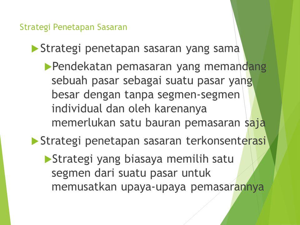 Strategi Penetapan Sasaran  Strategi penetapan sasaran yang sama  Pendekatan pemasaran yang memandang sebuah pasar sebagai suatu pasar yang besar de