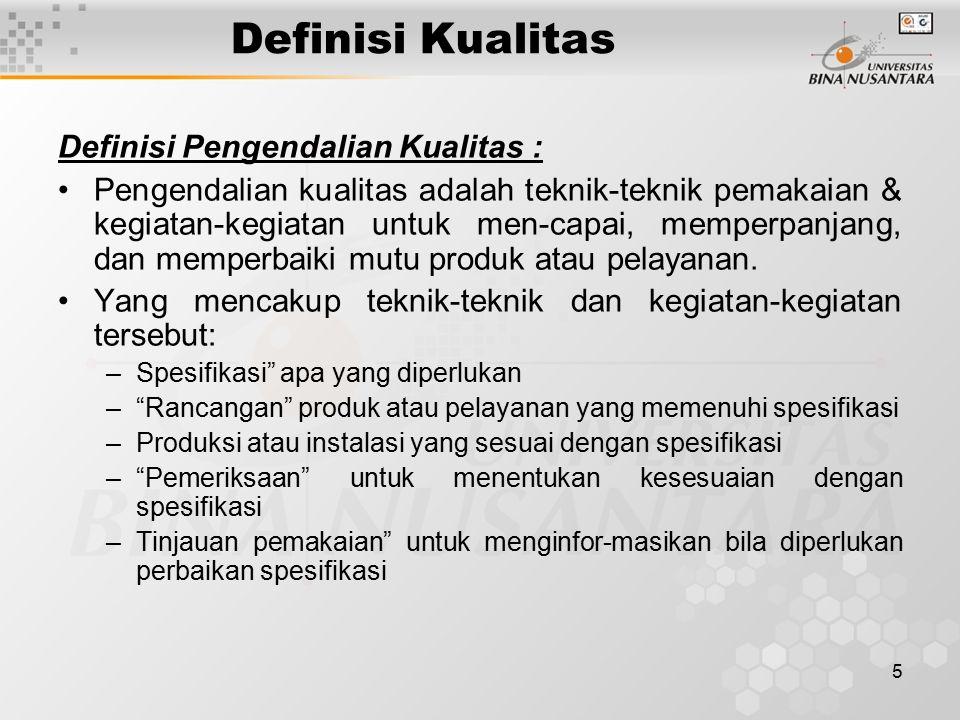 5 Definisi Kualitas Definisi Pengendalian Kualitas : Pengendalian kualitas adalah teknik-teknik pemakaian & kegiatan-kegiatan untuk men-capai, memperp