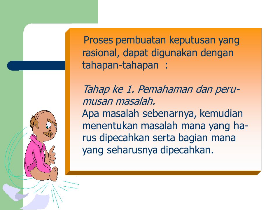 Proses pembuatan keputusan yang rasional, dapat digunakan dengan tahapan-tahapan : Tahap ke 1.