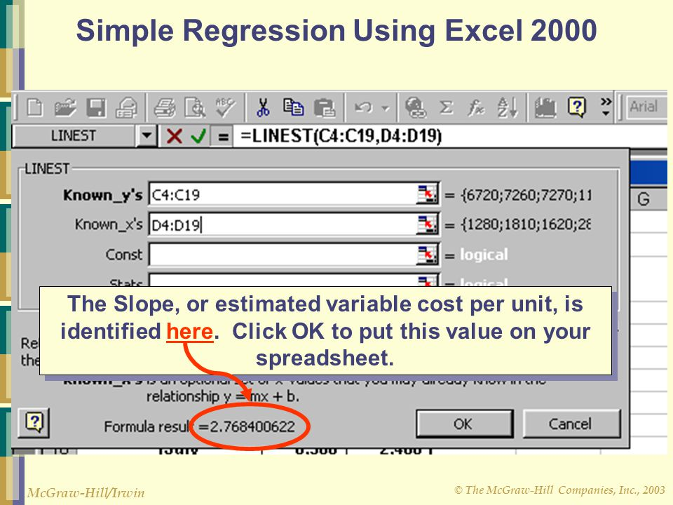 © The McGraw-Hill Companies, Inc., 2003 McGraw-Hill/Irwin Simple Regression Using Excel 2000 The Slope, or estimated variable cost per unit, is identified here.