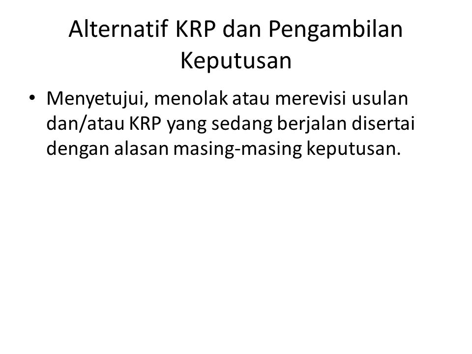 Alternatif KRP dan Pengambilan Keputusan Menyetujui, menolak atau merevisi usulan dan/atau KRP yang sedang berjalan disertai dengan alasan masing-masi