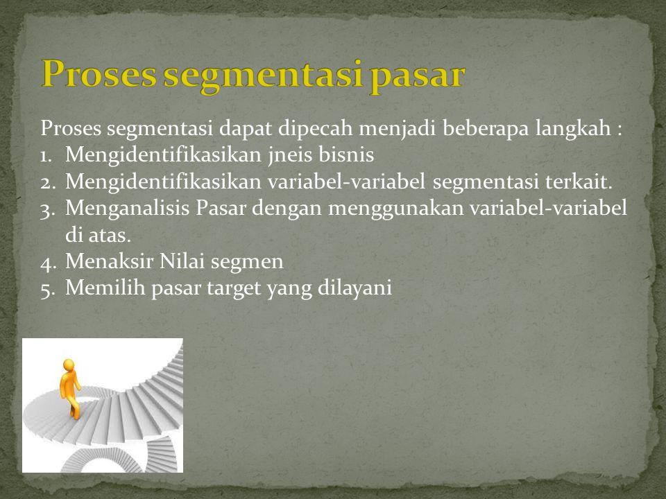 Proses segmentasi dapat dipecah menjadi beberapa langkah : 1.Mengidentifikasikan jneis bisnis 2.Mengidentifikasikan variabel-variabel segmentasi terka