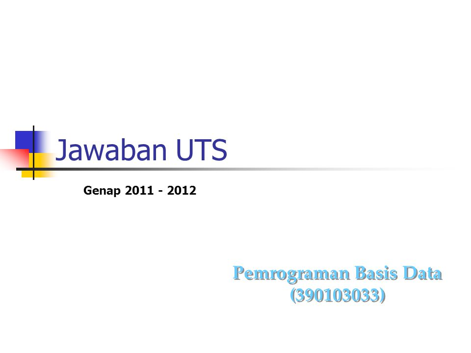 Jawaban UTS Pemrograman Basis Data (390103033) Pemrograman Basis Data (390103033) Genap 2011 - 2012