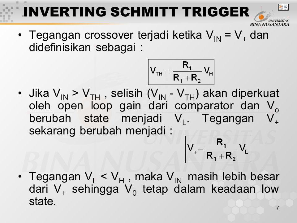 7 INVERTING SCHMITT TRIGGER Tegangan crossover terjadi ketika V IN = V + dan didefinisikan sebagai : Jika V IN > V TH, selisih (V IN - V TH ) akan diperkuat oleh open loop gain dari comparator dan V o berubah state menjadi V L.