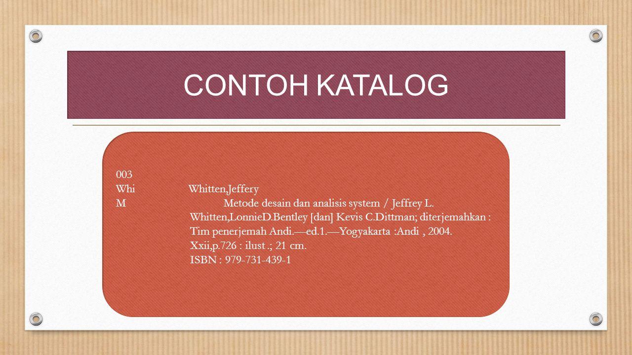 CONTOH KATALOG 003 Whi Whitten,Jeffery M Metode desain dan analisis system / Jeffrey L. Whitten,LonnieD.Bentley [dan] Kevis C.Dittman; diterjemahkan :