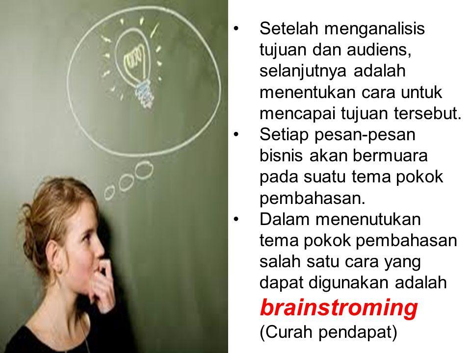 Setelah menganalisis tujuan dan audiens, selanjutnya adalah menentukan cara untuk mencapai tujuan tersebut. Setiap pesan-pesan bisnis akan bermuara pa