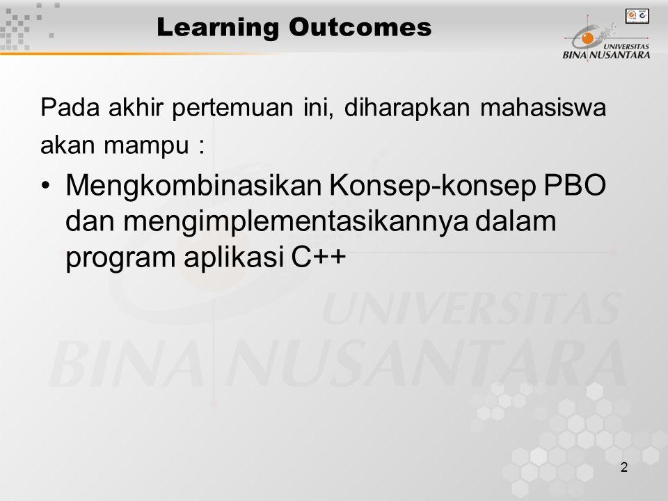 2 Learning Outcomes Pada akhir pertemuan ini, diharapkan mahasiswa akan mampu : Mengkombinasikan Konsep-konsep PBO dan mengimplementasikannya dalam pr