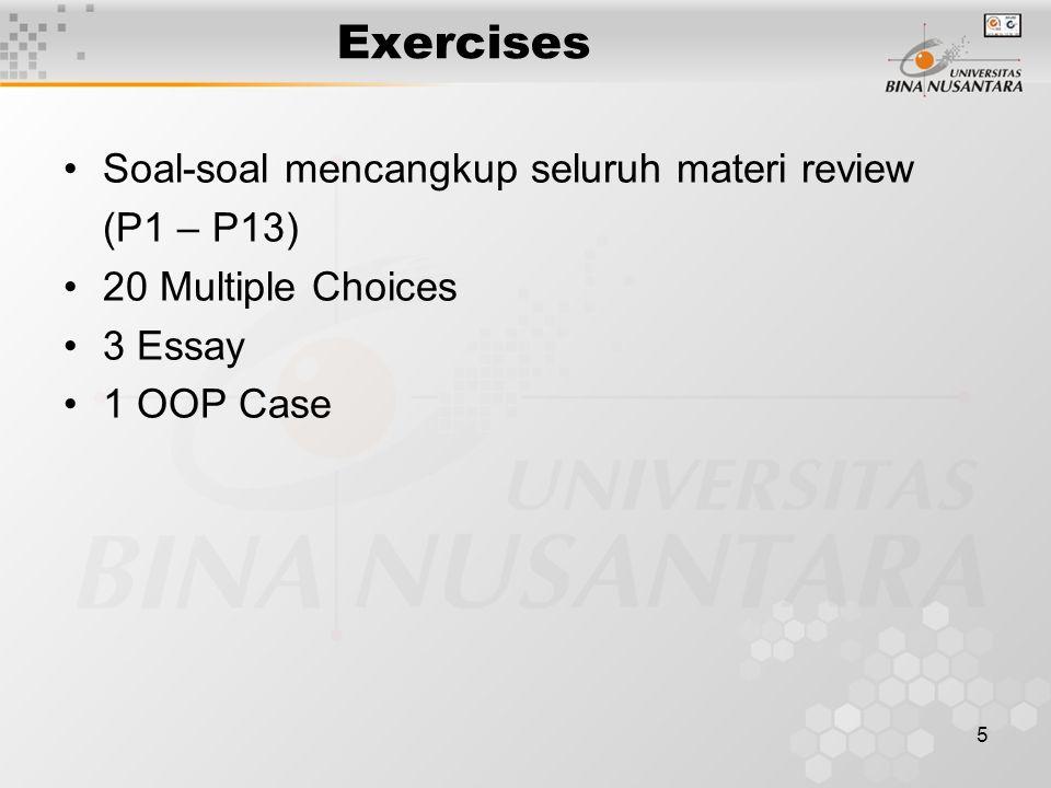 5 Exercises Soal-soal mencangkup seluruh materi review (P1 – P13) 20 Multiple Choices 3 Essay 1 OOP Case