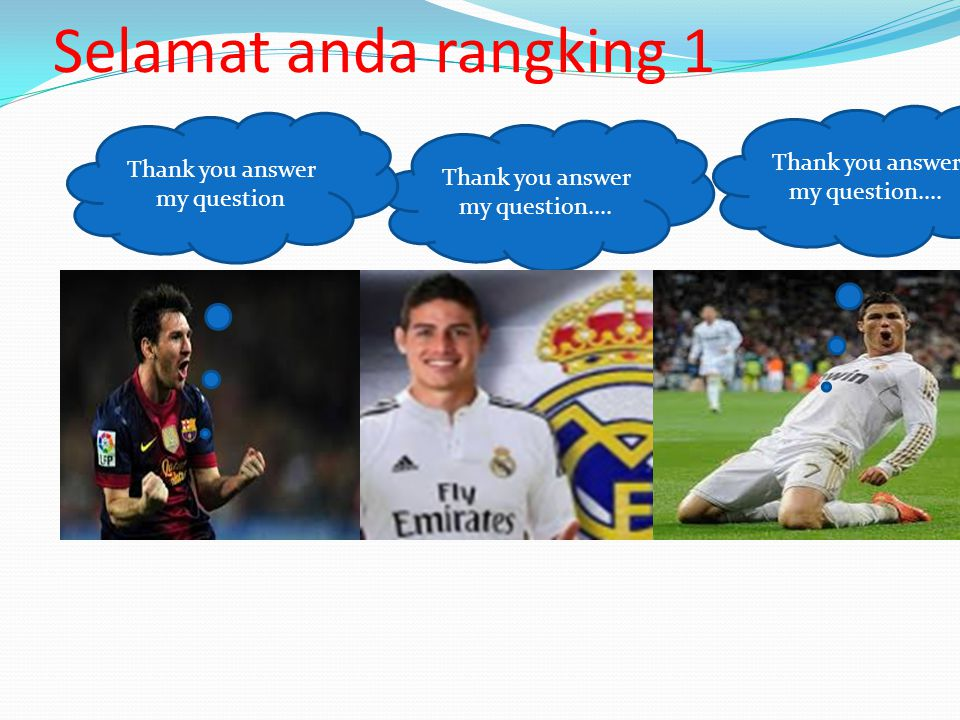 Thank you answer my question.... Selamat anda rangking 1 Thank you answer my question....