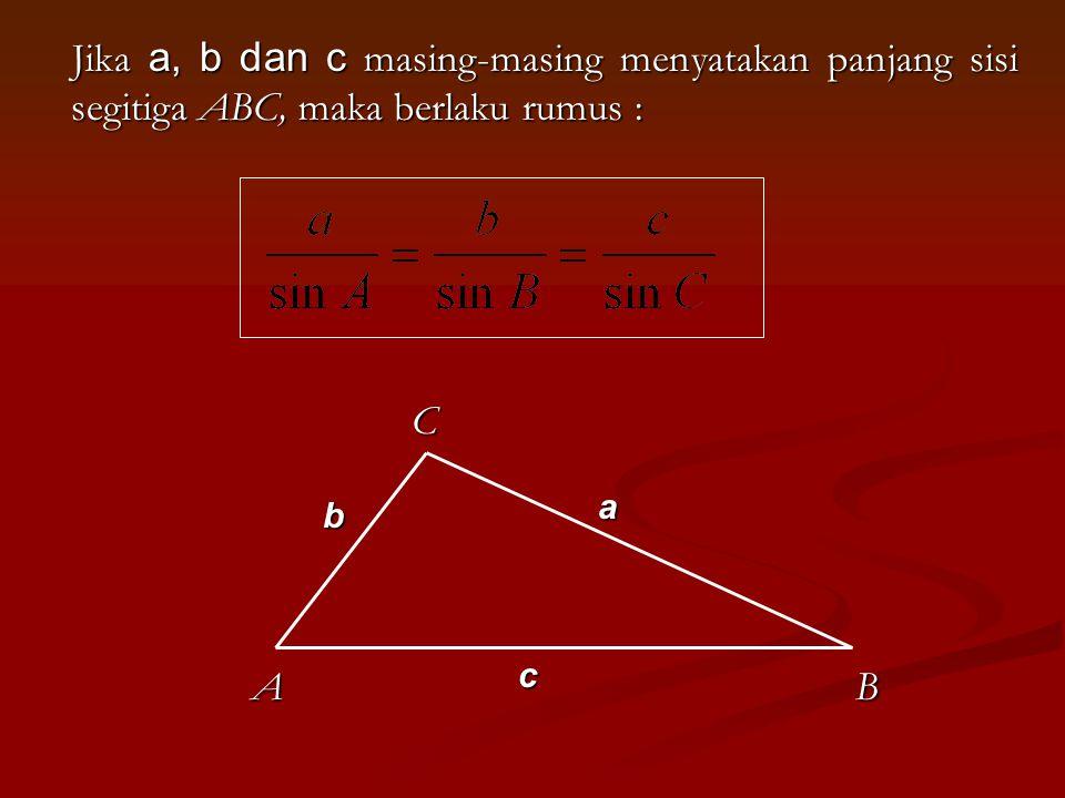 Jika a, b dan c masing-masing menyatakan panjang sisi segitiga ABC, maka berlaku rumus : C BA a b c
