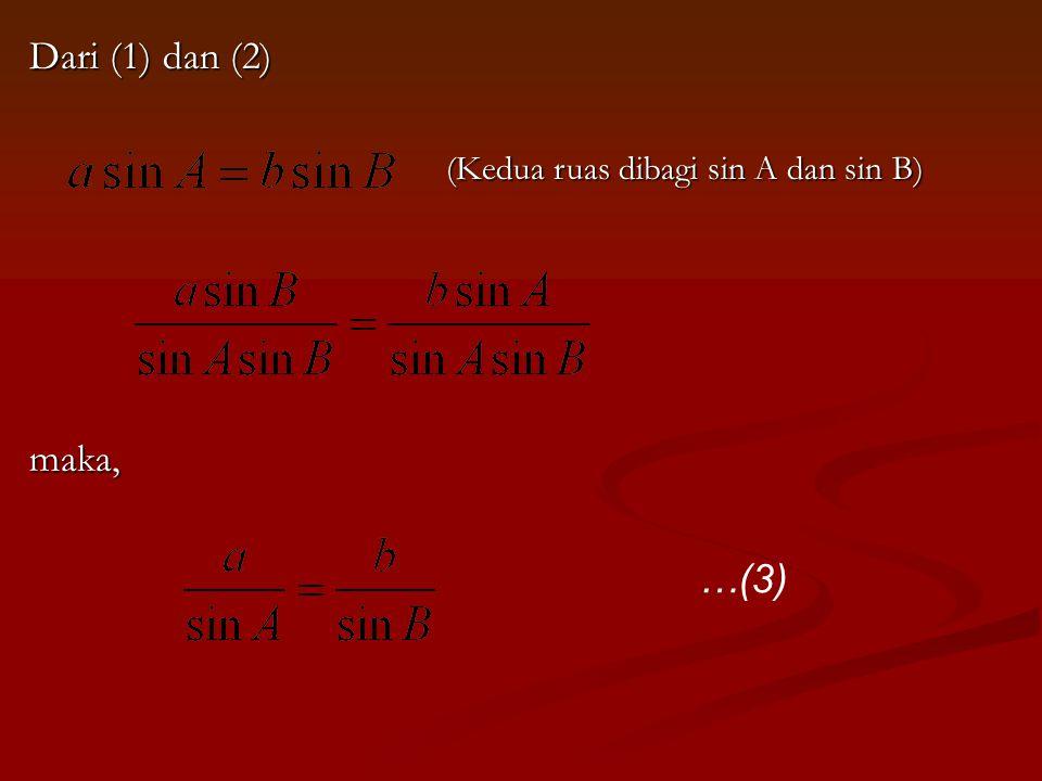 Dari (1) dan (2) maka, (Kedua ruas dibagi sin A dan sin B) …(3)