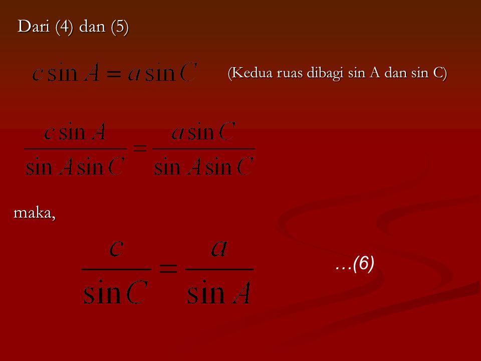 Dari (4) dan (5) (Kedua ruas dibagi sin A dan sin C) maka, …(6)