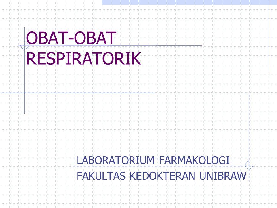 OBAT-OBAT RESPIRATORIK LABORATORIUM FARMAKOLOGI FAKULTAS KEDOKTERAN UNIBRAW